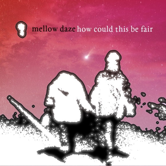 Mellow Daze - How Could This Be Fair