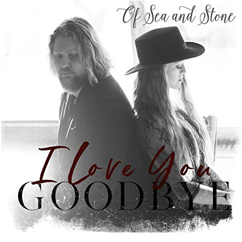 Of Sea and Stone - I Love You, Goodbye