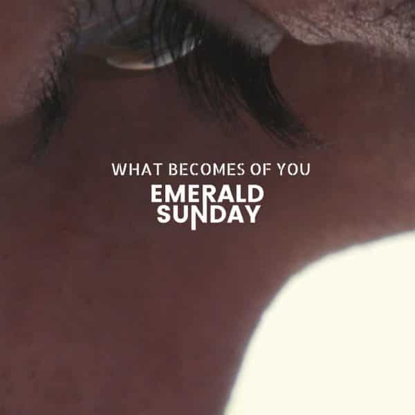 Emerald Sunday - What Becomes Of You