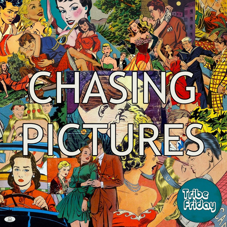 Tribe Friday - Chasing Pictures