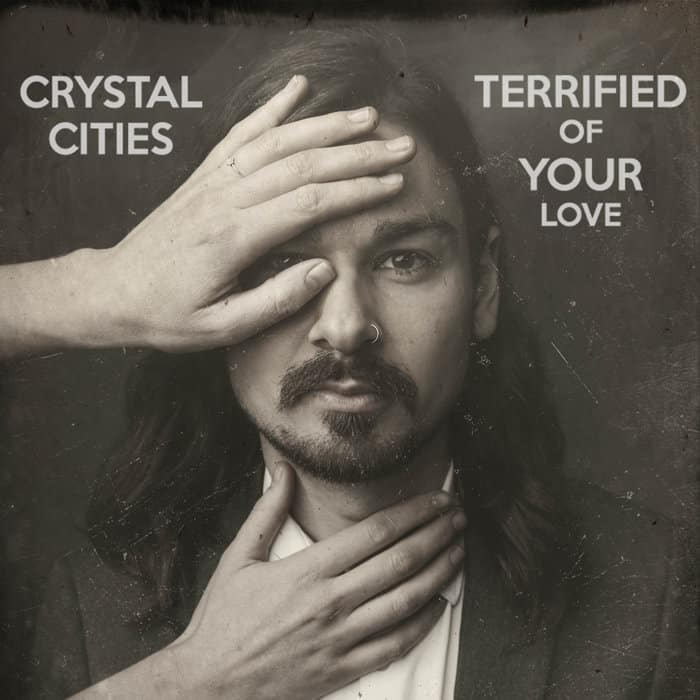 Crystal Cities - Terrified Of Your Love
